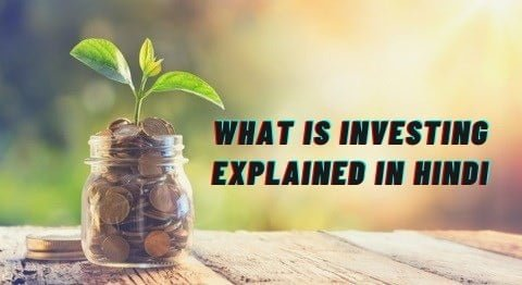 Read more about the article What Is Investing ? – Explained In Hindi